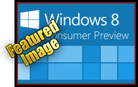 Windows 8 Consumer Preview – Power User Thoughts