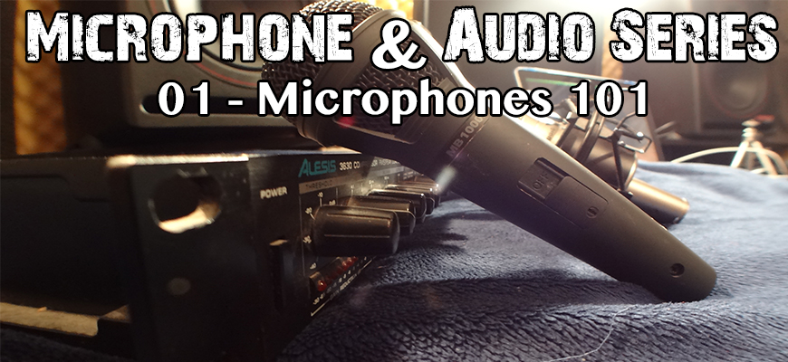 Microphone & Audio Series (1) – Microphones 101