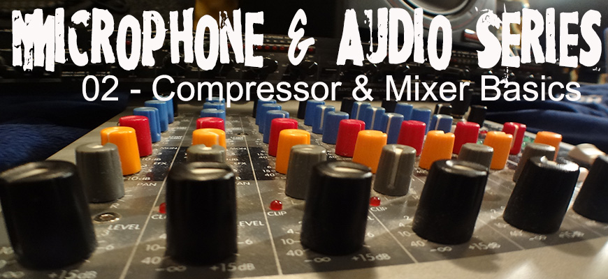 Microphone & Audio Series (2) – Compressor & Mixer Basics