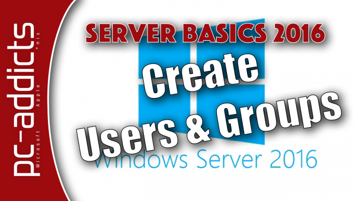 Create AD Users and Groups – Server 2016