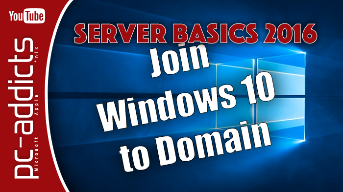 Join Windows 10 to Domain – Server 2016