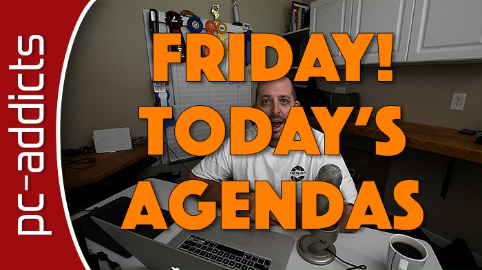 Friday – Today's Agenda